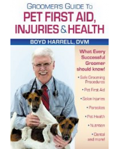 Groomer's Guide to Pet First Aid, Injuries & Health by Boyd Harrell